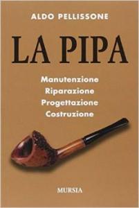 Aldo Pellissone - La pipa. Manutenzione, riparazione, progetazione, costruzione